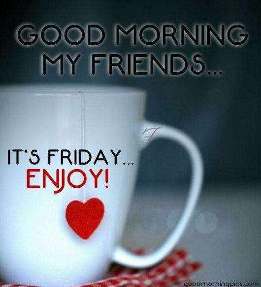 Good morning friday friends