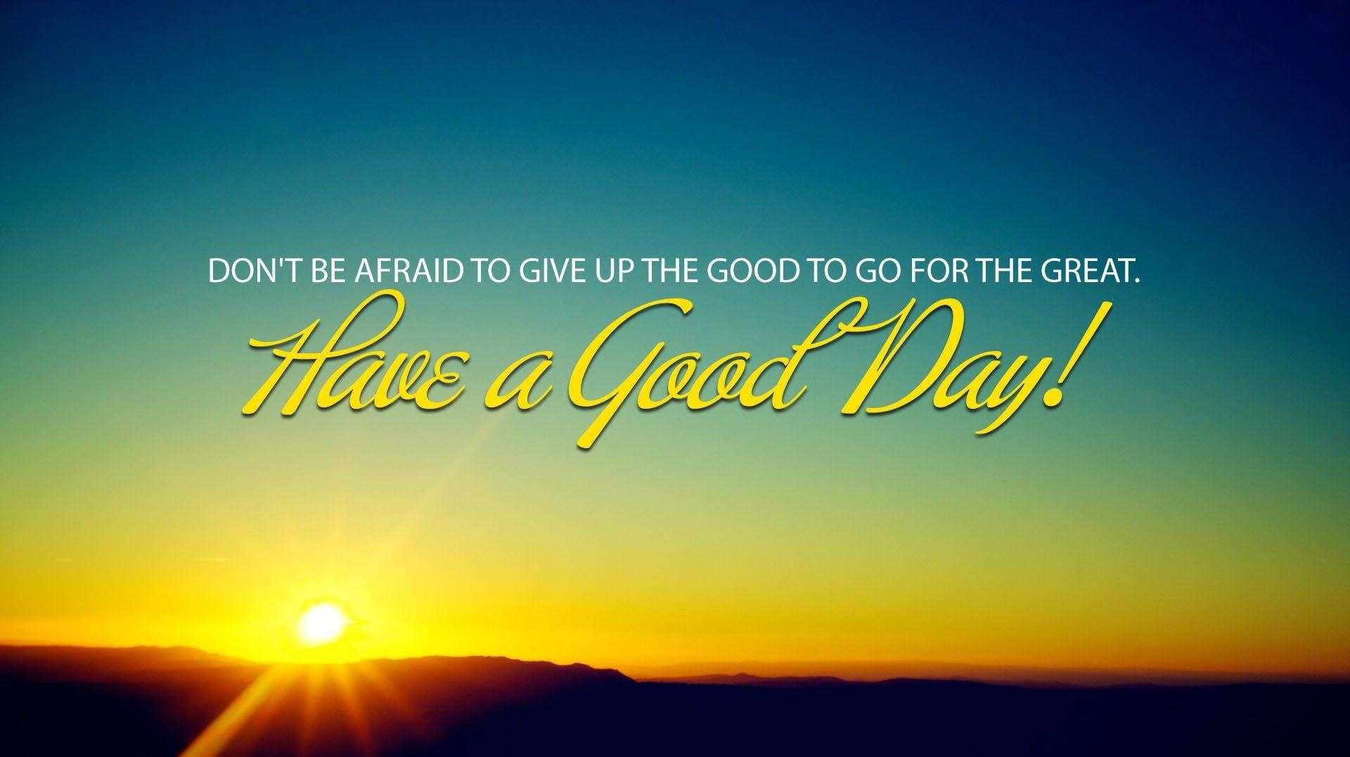 Have a gooda day - quote inspirational | goodmorningpics com
