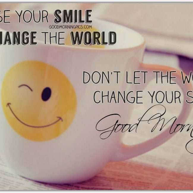 Good morning! Use your smile to change the world!