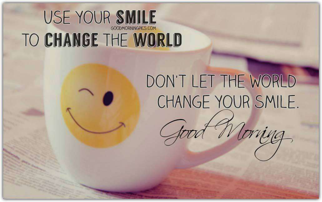 Good Morning Quotes Smile : Good morning use your smile to change the world