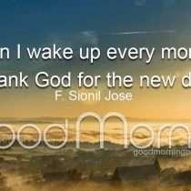 When I wake up evey morning