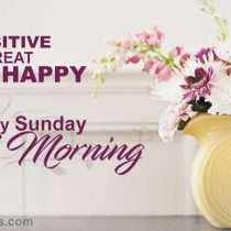 Happy Sunday - Be positive, be great, be happy.