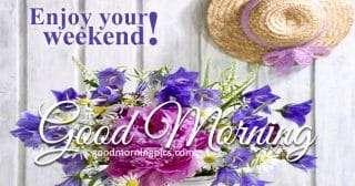Good morning weekend